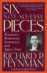 Six Not-So-Easy Pieces: Einstein's Relativity, Symmetry and Space-Time - Richard P. Feynman