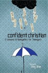 Confident Christian: 6 Lessons on Apologetics for Teenagers - Mike Devries, Greg Stier