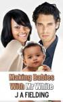 Making Babies With Mr White (BWWM Interracial Romance) - J.A. Fielding