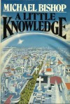 A Little Knowledge - Michael Bishop