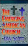 The Emerging American Church - Dan Scott