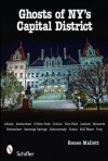Ghosts of NY's Capital District: Albany, Amsterdam, Clifton Park, Cohoes, Glens Falls, Menands, Rensselaer, Saratoga Springs, Schenectady, Scotia, Stillwater, Troy - Renee Mallett