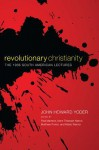 Revolutionary Christianity: The 1966 South American Lectures - John Howard Yoder