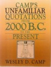 Camp's Unfamiliar Quotations From 2000 B.C. To The Present - Wesley D. Camp