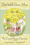 The Lost Secret of the Green Man (The Crystal Keeper Chronicles) - Tiffany Turner, Rich Wallace