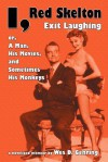 I, Red Skelton: Exit Laughing... Or, a Man, His Movies, and Sometimes His Monkeys - Wes D. Gehring