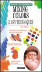 Mixing Colors 3: Dry Techniques - Parramon's Editorial Team