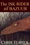 The Isk Rider of Bazuur - Chris Turner