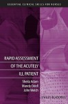 Rapid Assessment Of The Acutely Ill Patient (Essential Clinical Skills For Nurses) - Sheila Adam, John Welch, Mandy Odell