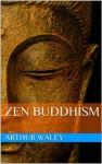 Zen Buddhism - Arthur Waley