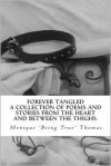 Forever Tangled: A collection of poems and stories from the heart and between the thighs. (Volume 1) - Monique Being True Thomas