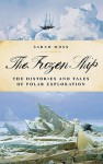 The Frozen Ship: The Histories and Tales of Polar Exploration - Sarah Moss