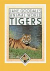 Jane Goodall's animal world: Tigers - Jane Goodall, Ruth Ashby