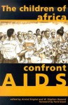Children of Africa Confront AIDS: From Vulnerability to Possibility - Arvind Singhal, W. Stephen Howard, Farid Esack