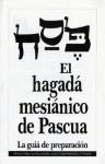 El Hagada Mesianico de Pascua: La Guia de Preparacion - Jewish New Testament, Steffi Rubin