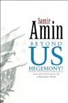 Beyond US Hegemony - Samir Amin