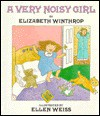 A Very Noisy Girl - Elizabeth Winthrop, Ellen Weiss