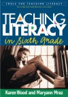 Teaching Literacy in Sixth Grade - Karen D. Wood, Maryann Mraz