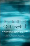 The Limits of Consent: A Socio-Ethical Approach to Human Subject Research in Medicine - Oonagh Corrigan, John McMillan, Martin Richards