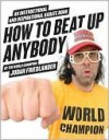 How to Beat Up Anybody: An Instructional and Inspirational Karate Book by the World Champion (Kindle Edition with Audio/Video) - Judah Friedlander