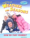 Looking at Weather and Seasons: How Do They Change? (Looking at Science: How Things Change) - Angela Royston