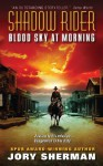 Blood Sky at Morning (Shadow Rider Trilogy 1) - Jory Sherman