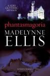 Phantasmagoria - Madelynne Ellis