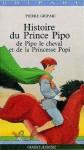 Histoire du prince Pipo, de Pipo le cheval et de la princesse Popi - Pierre Gripari