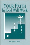 Your Faith in God Will Work - Kenneth E. Hagin