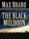The Black Muldoon: A Western Trio - Max Brand