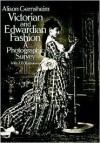 Victorian and Edwardian Fashion: A Photographic Survey - Alison Gernsheim