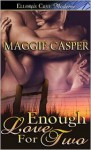 Enough Love For Two - Maggie Casper