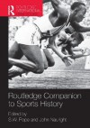 Routledge Companion to Sports History (Routledge International Handbooks) - S.W. Pope, John Nauright