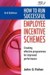 How to Run Successful Employee Incentive Schemes: Creating Effective Programs for Improved Performance - John G. Fisher