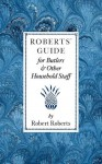 Roberts' Guide for Butlers & Household St - Robert Roberts