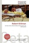 Robert Kirkman - Lambert M. Surhone, Mariam T. Tennoe, Susan F. Henssonow