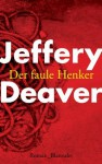 Der faule Henker: Roman (German Edition) - Jeffery Deaver, Thomas Haufschild