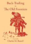 Back-Trailing on the Old Frontiers - Charles M. Russell