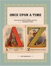 Once Upon a Time: Illustrations from Fairytales, Fables, Primers, Pop-Ups, and Other Children's Books - Amy Weinstein