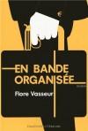 En bande organisée - Flore Vasseur