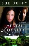 Fatal Loyalty - Sue Duffy