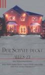 Der Schnee deckt alles zu: Böse Weihnachtsgeschichten - Anne Perry, Robert Bloch, Frances Fyfield, Anke Gebert, George Simenon, Agatha Christie