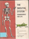 Skeletal System: Frameworks for Life - Alvin Silverstein, Virginia B. Silverstein