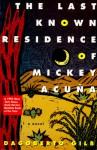 The Last Known Residence of Mickey Acuña - Dagoberto Gilb