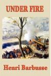 Under Fire - Henri Barbusse