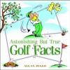 Astonishing But True Golf Facts - Allan Zullo