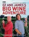 Oz and James's Big Wine Adventure - Oz Clarke, James May