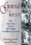 Generals at Rest: The Grave Sites of the 425 Official Confederate Generals - Richard Owen