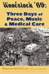 Woodstock '69: Three Days of Peace, Music, and Medicine - Myron Gittell, Jack Kelly