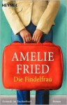 Die Findelfrau - Amelie Fried